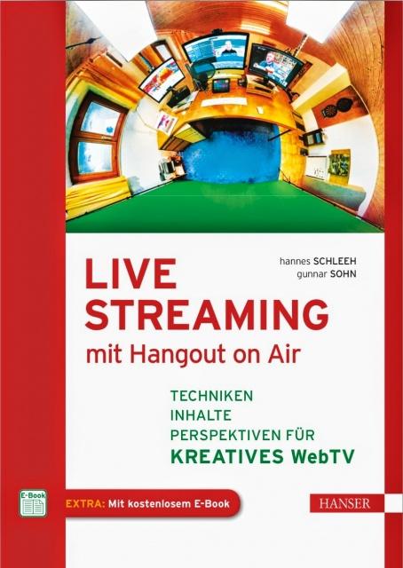 Livestreaming mit Hangout on Air erscheint im Hanser Verlag Autoren Hannes Schleeh und Gunnar Sohn